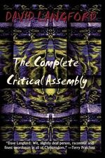 The Complete Critical Assembly : The Collected White Dwarf (and GM, and Gmi) SF Review Columns - David Langford