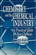 Chemistry and the Chemical Industry : A Practical Guide for Non-chemists - Robert A. Smiley