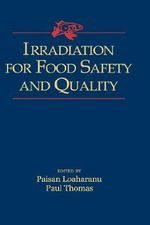 Irradiation for Food Safety and Quality : Proceedings of FAO/IAEA/WHO International Conference on Ensuring the Safety and Quality of Food Through Radiation Processing - Paisan Loaharanu