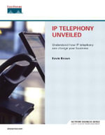 IP Telephony Unveiled : Network Business - Kevin Brown