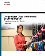 Designing for Cisco Internetwork Solutions (DESGN) Foundation Learning Guide : (CCDA Desgn 640-864) - Sean Wilkins