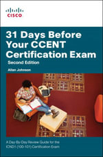 31 Days Before Your CCENT Exam : A Day-by-day Review Guide for the ICND1/CCENT (100-101) Certification Exam - Allan Johnson