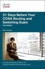 31 Days Before Your CCNA Routing and Switching Exam : A Day-by-day Review Guide for the ICND2 (200-101) Certification Exam - Allan Johnson
