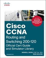 Cisco CCNA Routing and Switching 200-120 Official Cert Guide and Simulator Library - Wendell Odom