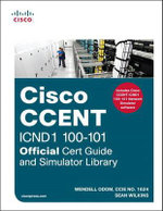 Cisco CCENT ICND1 100-101 Official Cert Guide and Simulator Library - Wendell Odom