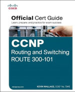 CCNP Routing and Switching Route 300-101 Official CERT Guide : Official Cert Guide - Kevin Wallace