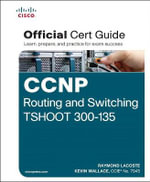 CCNP Routing and Switching TSHOOT 300-135 Official CERT Guide : Official Cert Guide - Raymond Lacoste