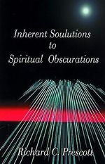 Inherent Solutions to Spiritual Obscurations - Richard Chambers Prescott