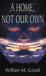 Home, Not Our Own - William M. Covell