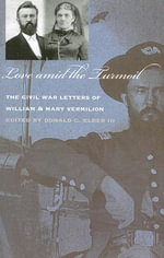 Love Amid the Turmoil : The Civil War Letters of William and Mary Vermilion - Wiliam Vermilion