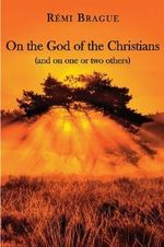 On the God of the Christians : (And on One or Two Others) - Remi Brague