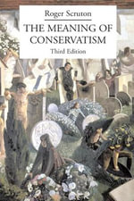 The Meaning of Conservatism - Reader in Philosophy Roger Scruton