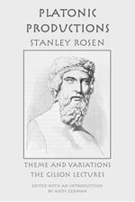 Platonic Productions : Theme and Variations: The Gilson Lectures - Professor Stanley Rosen