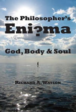 The Philosopher's Enigma : God, Body and Soul - Professor Richard A Watson