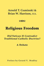 Religious Freedom : Did Vatican II Contradict Traditional Catholic Doctrine?: A Debate - Arnold T Guminski