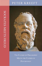 Socrates Meets Freud : The Father of Philosophy Meets the Father of Psychology - Peter Kreeft