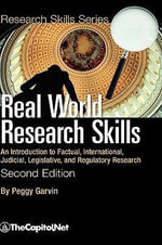 Real World Research Skills, Second Edition : An Introduction to Factual, International, Judicial, Legislative, and Regulatory Research (hardcover) - Peggy Garvin