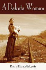 A Dakota Woman - Emma Elizabeth Lewis