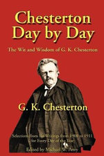 Chesterton Day by Day : The Wit and Wisdom of G. K. Chesterton : The Wit and Wisdom of G. K. Chesterton - G K Chesterton