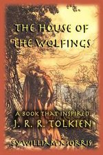 The House of the Wolfings : A Book That Inspired J.R.R. Tolkien - William Morris