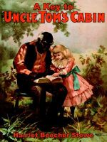A Key to Uncle Tom's Cabin - Professor Harriet Beecher Stowe