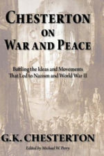 Chesterton on War and Peace: Battling the Ideas and Movements That Led to Nazism and World War II :  Battling the Ideas and Movements That Led to Nazism and World War II - G K Chesterton