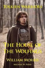 Tolkien Warriors-The House of the Wolfings : A Story That Inspired the Lord of the Rings - William Morris