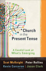 Church in the Present Tense : A Candid Look at What's Emerging - Scot McKnight
