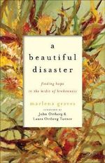 A Beautiful Disaster : Finding Hope in the Midst of Brokenness - Marlena Graves