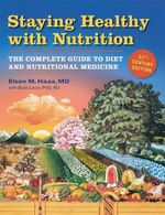 Staying Healthy with Nutrition : The Complete Guide to Diet and Nutritional Medicine - Twenty-First Century Edition - Elson M. Haas