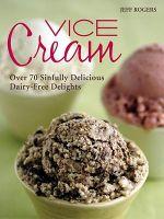 Vice Cream : Gourmet Vegan Desserts - Jeff Rogers