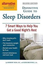 Alternative Medicine Magazine's Definitive Guide to Sleep Disorders : 7 Smart Ways to Help You Get a Good Night's Rest - Herbert Ross