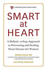 Smart at Heart : A Holistic 10-Step Approach to Preventing and Healing Heart Disease for Women - Malissa Wood