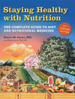 Staying Healthy with Nutrition : The Complete Guide to Diet and Nutritional Medicine - Elson M. Haas