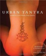 Urban Tantra : Sacred Sex for the Twenty-first Century - Barbara Carrellas