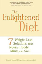 The Enlightened Diet : Seven Weight-loss Solutions That Nourish Body, Mind, and Soul - Deborah Kesten