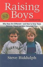 Raising Boys : Why Boys Are Different--And How to Help Them Become Happy and Well-Balanced Men :  Why Boys Are Different--And How to Help Them Become Happy and Well-Balanced Men - Steve Biddulph