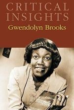 Gwendolyn Brooks : Critical Insights