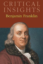 Benjamin Franklin : Critical Insights