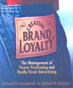 Creating Brand Loyalty : The Management of Power Positioning and Really Great Advertising - Richard D Czerniawski
