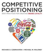 Competitive Positioning : Best Practices for Creating Brand Loyalty - Richard D Czerniawski