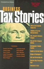 Bank Business Tax Stories : An in Depth Look at the Ten Leading Corporate and Partnership Tax Cases and Code Sections (Stories Series) - Steven A Bank