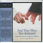 And They Were Not Ashamed : Strengthening Marriage Through Sexual Fulfillment - Laura M Brotherson