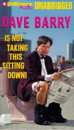 Dave Barry Is Not Taking This Sitting Down - Dr Dave Barry