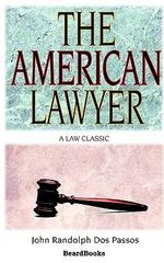 The American Lawyer : as He Was, as He is, as He Can be - Dos Passos