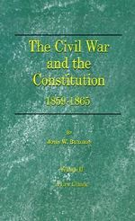 The Civil War and the Constitution : 1859-1865: Vol 1 - John W Burgess