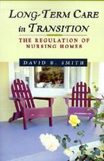 Long-Term Care in Transition : the Regulation of Nursing Homes - David Barton Smith