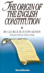 The Origin of the English Constitution : Prince of Dragoons - George Burton Adams