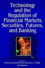 Technology and the Regulation of Financial Markets, Securities, Futures, and Banking : Securities, Futures, and Banking - Anthony Saunders