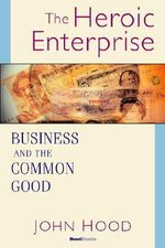 The Heroic Enterprise : Business and the Common Good - John, M. Hood